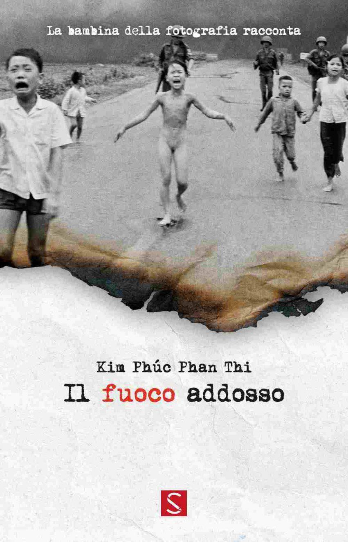 Kim-Phuc-Il_Fuoco_Addosso
